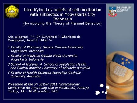 Identifying key beliefs of self medication with antibiotics in Yogyakarta City Indonesia (by applying the Theory of Planned Behavior) Aris Widayati 1,3,4,