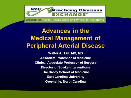 Advances in the Medical Management of Peripheral Arterial Disease Walter A. Tan, MD, MS Associate Professor of Medicine Clinical Associate Professor of.