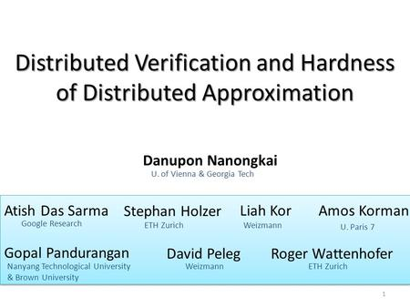 Distributed Verification and Hardness of Distributed Approximation Atish Das Sarma Stephan Holzer Danupon Nanongkai Gopal Pandurangan David Peleg 1 Weizmann.