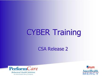 CSA Release 2 CYBER Training. Training Purpose Review the new functionality in CYBER that will assist in the submission and review of Treatment Plans.