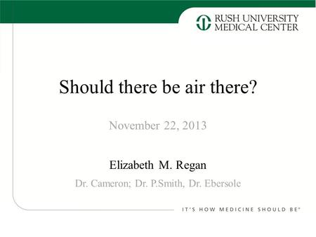 Should there be air there? Elizabeth M. Regan November 22, 2013 Dr. Cameron; Dr. P.Smith, Dr. Ebersole.