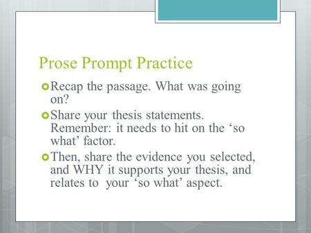 Prose Prompt Practice  Recap the passage. What was going on?  Share your thesis statements. Remember: it needs to hit on the 'so what' factor.  Then,