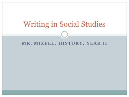 MR. MIZELL, HISTORY, YEAR II Writing in Social Studies.