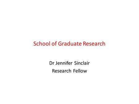 School of Graduate Research Dr Jennifer Sinclair Research Fellow.