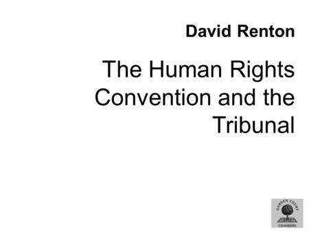 David Renton The Human Rights Convention and the Tribunal.