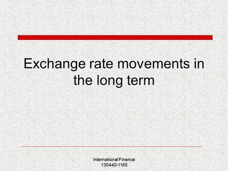 International Finance 130440-1165 Exchange rate movements in the long term International Finance 130440-1165.