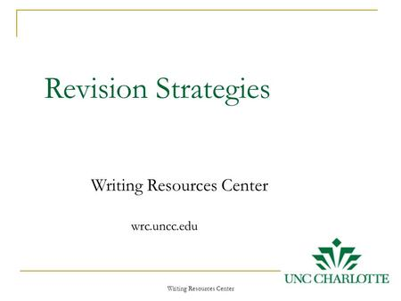 Writing Resources Center 1 Revision Strategies Writing Resources Center wrc.uncc.edu.