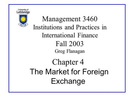 Chapter 4 The Market for Foreign Exchange Management 3460 Institutions and Practices in International Finance Fall 2003 Greg Flanagan.