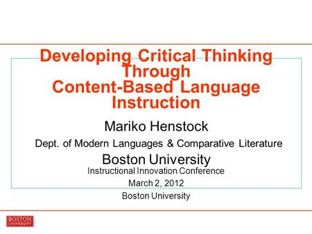 Developing Critical Thinking Through Content-Based Language Instruction Mariko Henstock Dept. of Modern Languages & Comparative Literature Boston University.