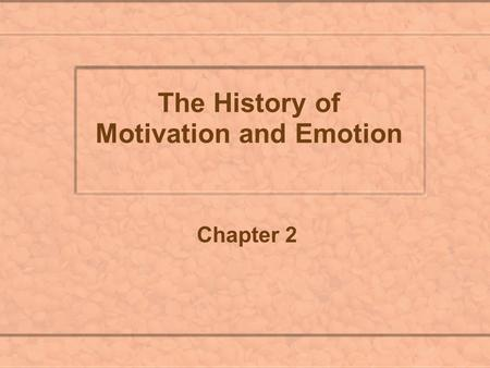 The History of Motivation and Emotion Chapter 2. I. Brief History of Motivation A. Aristotle's Theory Causes of behavior: efficient (trigger), final (purpose),