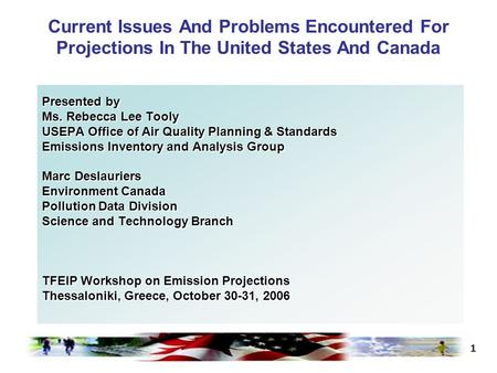 1 Current Issues And Problems Encountered For Projections In The United States And Canada Presented by Ms. Rebecca Lee Tooly USEPA Office of Air Quality.