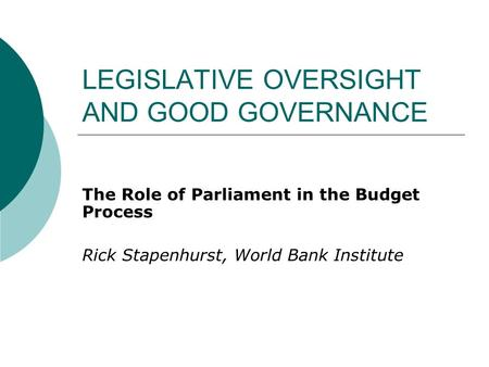 LEGISLATIVE OVERSIGHT AND GOOD GOVERNANCE