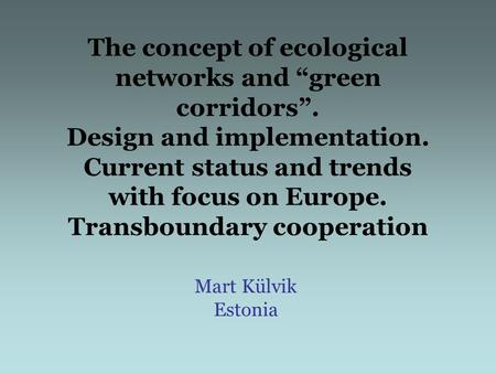"The concept of ecological networks and ""green corridors"". Design and implementation. Current status and trends with focus on Europe. Transboundary cooperation."