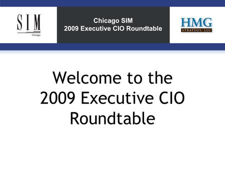 Welcome to the 2009 Executive CIO Roundtable. 2 3 Key Points: Overall 1.Technology spending has collided with current economic conditions as IT organizations.