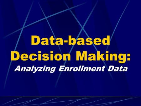 Data-based Decision Making: Analyzing Enrollment Data.