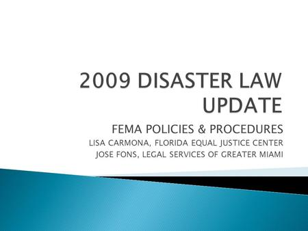 FEMA POLICIES & PROCEDURES LISA CARMONA, FLORIDA EQUAL JUSTICE CENTER JOSE FONS, LEGAL SERVICES OF GREATER MIAMI.