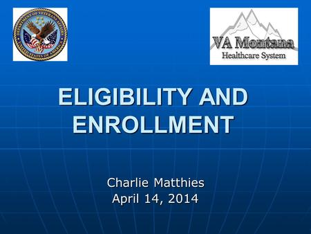 ELIGIBILITY AND ENROLLMENT Charlie Matthies April 14, 2014.