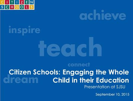 September 10, 2015 Citizen Schools: Engaging the Whole Child in their Education Presentation at SJSU.