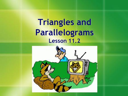 Triangles and Parallelograms Lesson 11.2. Theorem 100: The area of a parallelogram is equal to the product of the base and the height. A = bh b h Find.