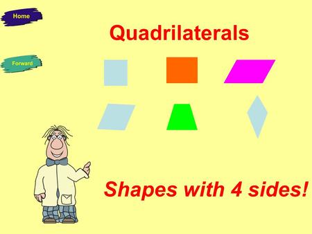 Quadrilaterals Shapes with 4 sides! We are all quadrilaterals. We all have 4 sides. Remember just like a quad bike.