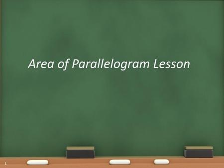 Area of Parallelogram Lesson 1. Warm Up OBJECTIVE: SWBAT use an efficient method to find the area of any parallelogram, and explain why it makes sense.