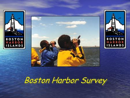 Boston Harbor Survey 1. The Boston Harbor is about ___miles from your school?