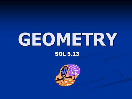 GEOMETRY SOL 5.13. Geometry 1 What is this shape called?