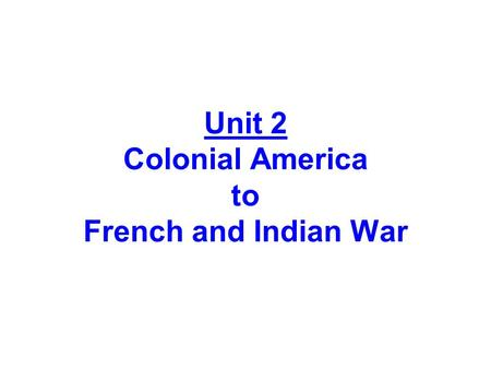 Unit 2 Colonial America to French and Indian War.