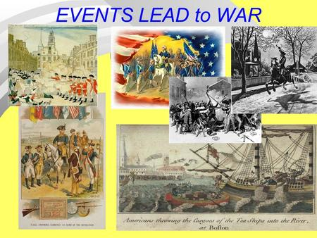 EVENTS LEAD to <strong>WAR</strong>. Pre-Game F Triangle Trade Navigation Acts F Salutary Neglect (self-rule) F French & Indian <strong>War</strong> F Albany Plan / Congress (NO cooperation)