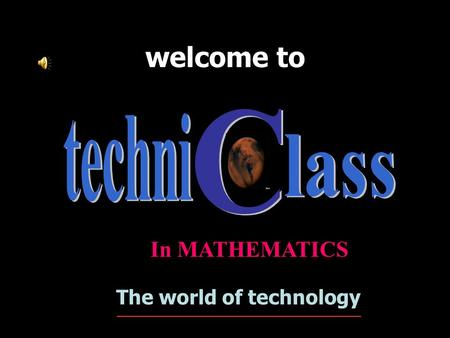 welcome to The world of technology ______________________________ In MATHEMATICS.