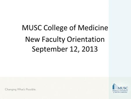 MUSC College of Medicine New Faculty Orientation September 12, 2013.