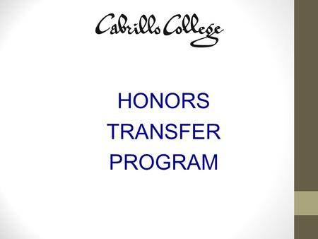 HONORS TRANSFER PROGRAM. This year or next you will graduate from high school and go on to college …