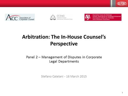 1 Arbitration: The In-House Counsel's Perspective Panel 2 – Management of Disputes in Corporate Legal Departments Stefano Catelani - 16 March 2015.