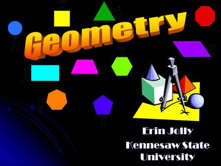 Erin Jolly Kennesaw State University Hexagons Hexagons Octagons Octagons Polygon Review Polygon Review Geometry in the Real World Geometry in the Real.
