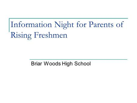 Information Night for Parents of Rising Freshmen Briar Woods High School.
