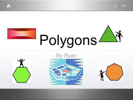 Polygons By Ryan. Polygon The definition of a polygon is a plane figure with at least three sides and angles,typically five or more.