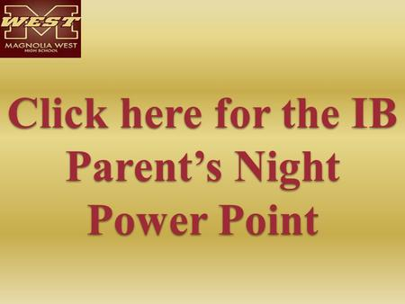 Click here for the IB Parent's Night Power Point Click here for the IB Parent's Night Power Point.