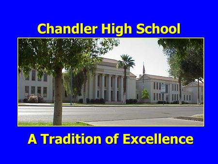 Chandler High School A Tradition of Excellence. Chandler High's International Baccalaureate Diploma Program Middle Years Program.