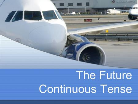 The Future Continuous Tense Introduction Just like the other Continuous Tenses (Present and Past Continuous), the Future Continuous Tense reflects action.