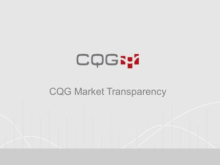 CQG Market Transparency. Four sets of tools are available: TradeFlow TM Charts and Studies Aggregated TradeFlow Charting Pre-Trade Analytics Order Ticker.