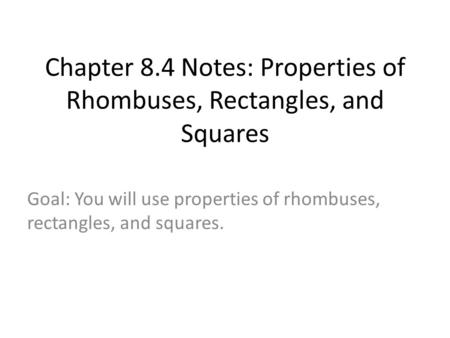 Chapter 8.4 Notes: Properties of Rhombuses, Rectangles, and Squares