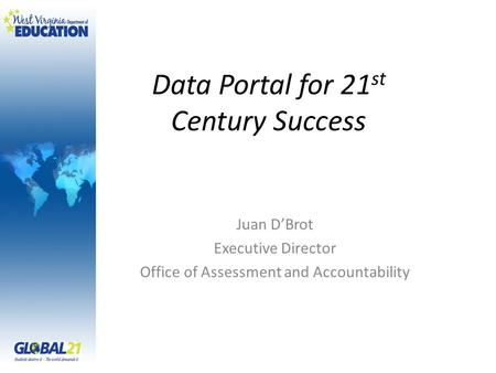 Juan D'Brot Executive Director Office of Assessment and Accountability Data Portal for 21 st Century Success.