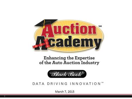 1 March 7, 2015. 2 Auction Academy: The premier educational training experience  Congratulations on being proactive in your growth!  Black Book is proud.