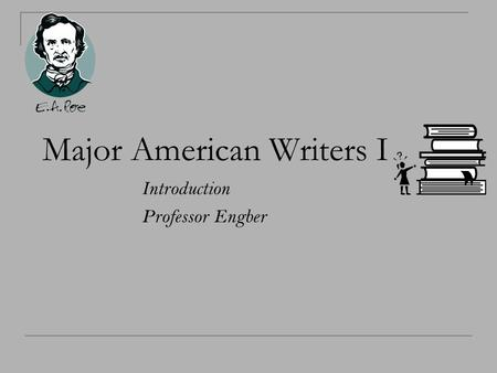 Major American Writers I Introduction Professor Engber.