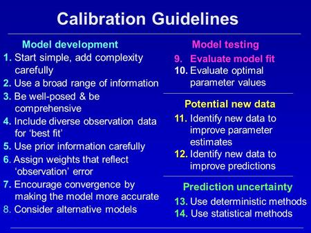 Calibration Guidelines 1. Start simple, add complexity carefully 2. Use a broad range of information 3. Be well-posed & be comprehensive 4. Include diverse.