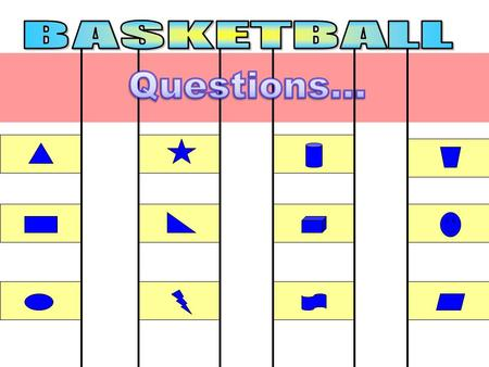 BASKETBALL Questions….