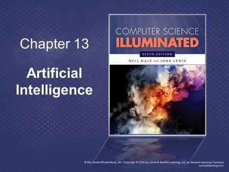 Chapter 13 Artificial Intelligence. 2 Chapter Goals Distinguish between the types of problems that humans do best and those that computers do best Explain.