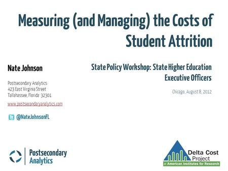 Measuring (and Managing) the Costs of Student Attrition Nate Johnson Postsecondary Analytics 423 East Virginia Street Tallahassee, Florida 32301 State.