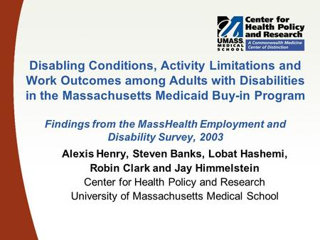 Disabling Conditions, Activity Limitations and Work Outcomes among Adults with Disabilities in the Massachusetts Medicaid Buy-in Program Findings from.