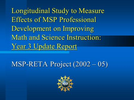 Longitudinal Study to Measure Effects of MSP Professional Development on Improving Math and Science Instruction: Year 3 Update Report MSP-RETA Project.